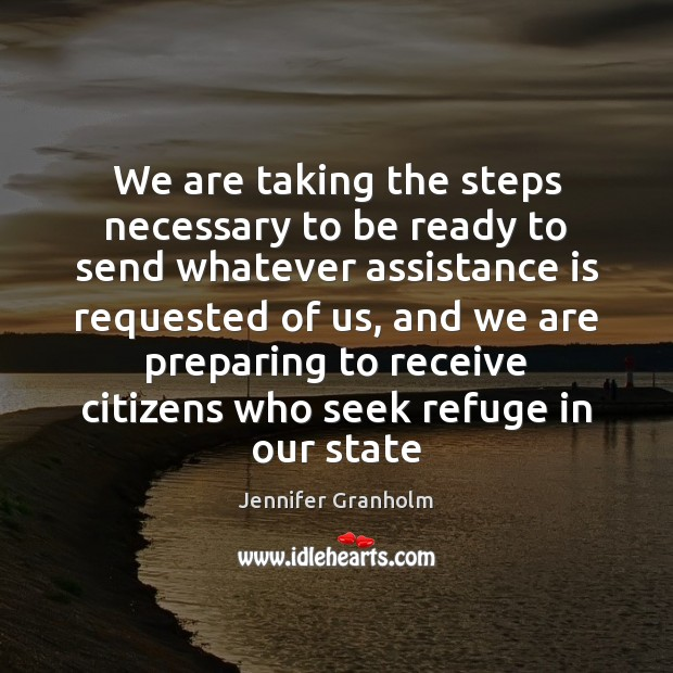 We are taking the steps necessary to be ready to send whatever Jennifer Granholm Picture Quote