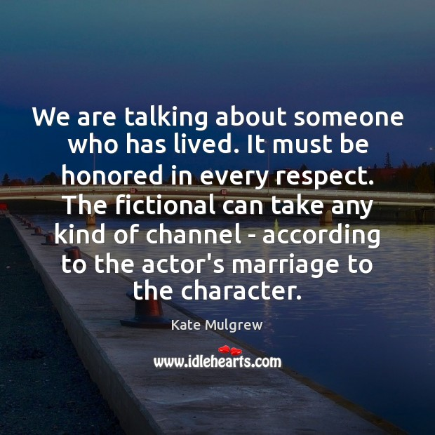 We are talking about someone who has lived. It must be honored Kate Mulgrew Picture Quote