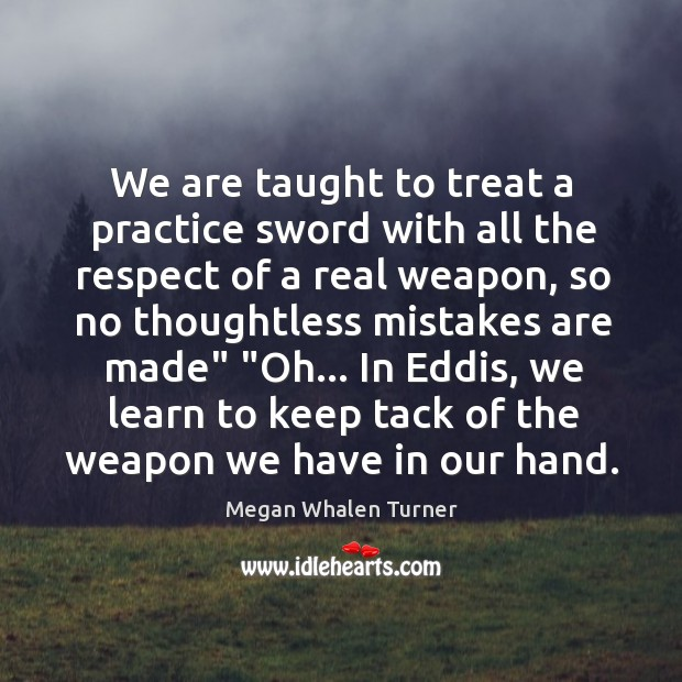 Image, We are taught to treat a practice sword with all the respect