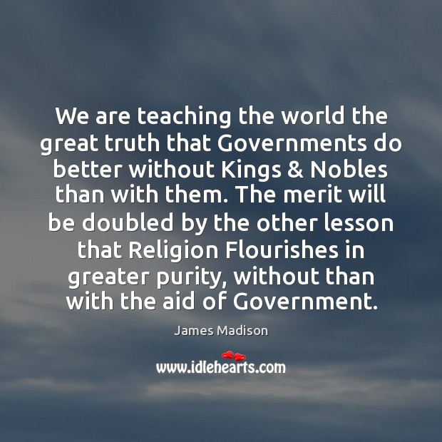 We are teaching the world the great truth that Governments do better Image