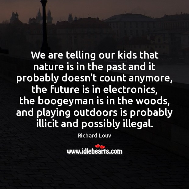 We are telling our kids that nature is in the past and Image