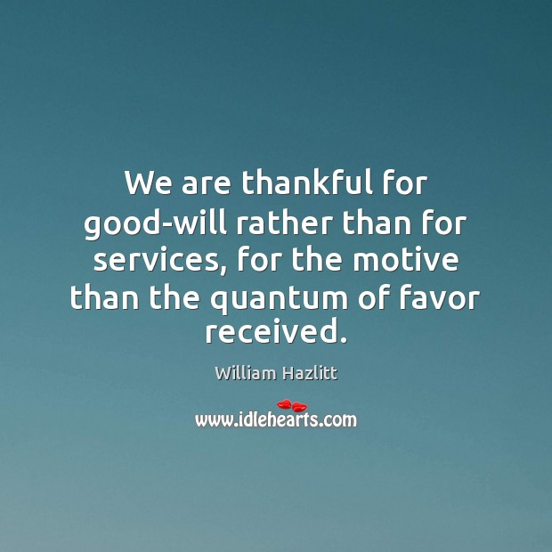 We are thankful for good-will rather than for services, for the motive Image