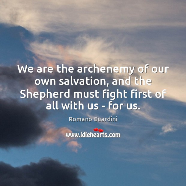 We are the archenemy of our own salvation, and the Shepherd must Image