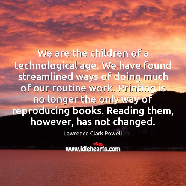 We are the children of a technological age. We have found streamlined Image