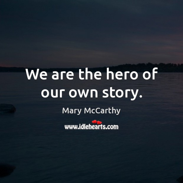 We are the hero of our own story. Image