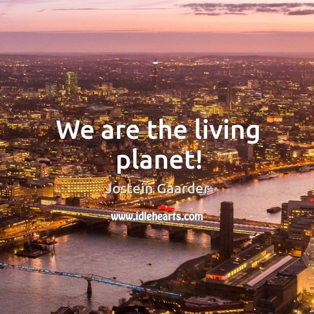 We are the living planet! Image