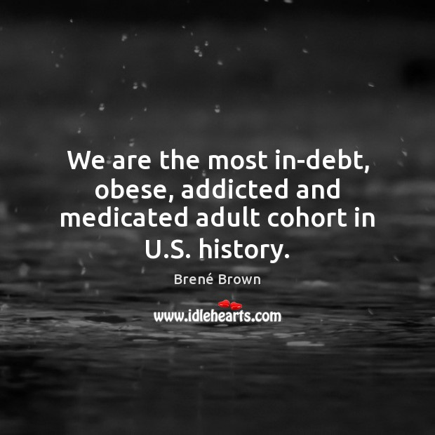 Image, We are the most in-debt, obese, addicted and medicated adult cohort in U.S. history.