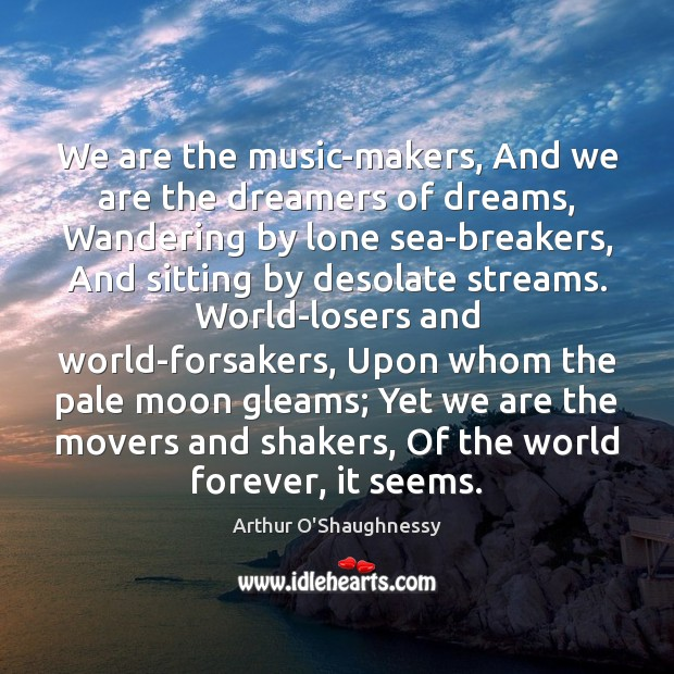 Image, We are the music-makers, And we are the dreamers of dreams, Wandering