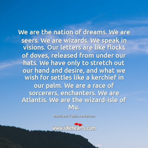 We are the nation of dreams. We are seers. We are wizards. Image