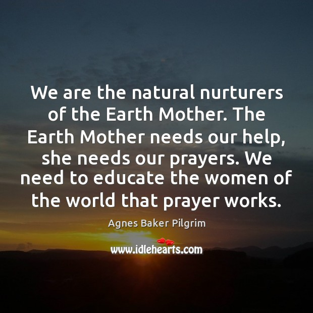 Image, We are the natural nurturers of the Earth Mother. The Earth Mother