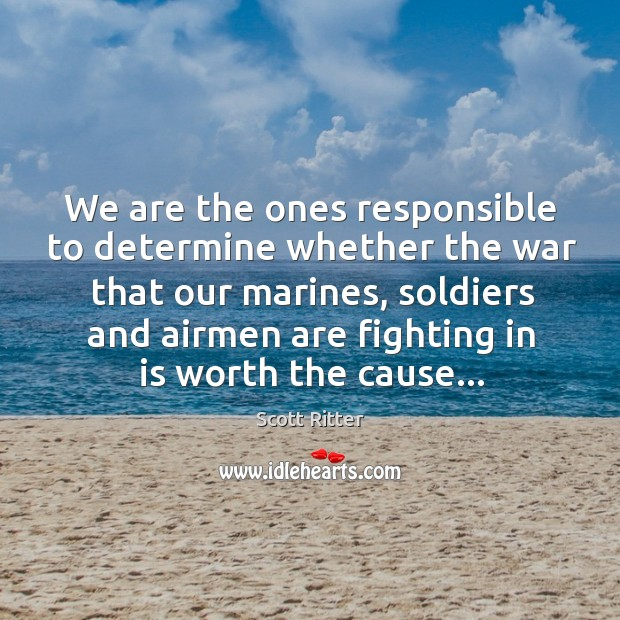 We are the ones responsible to determine whether the war that our Scott Ritter Picture Quote