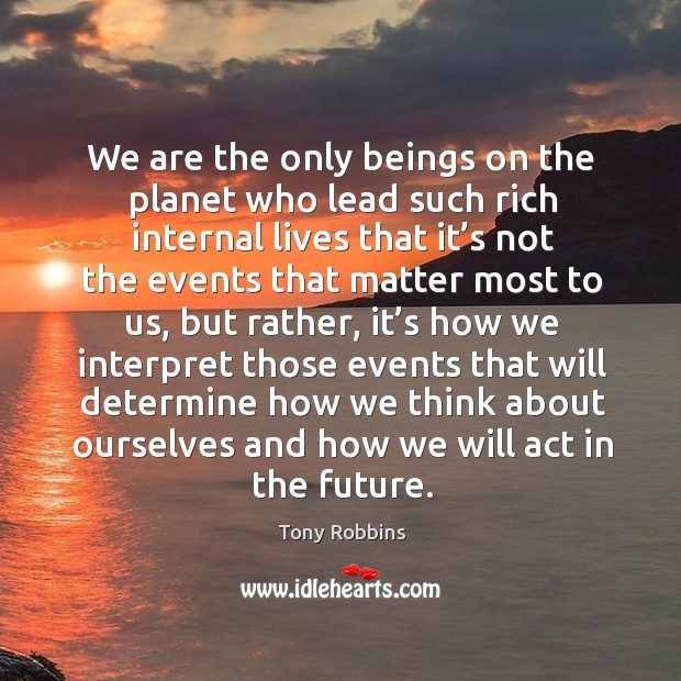 We are the only beings on the planet who lead such rich internal Image