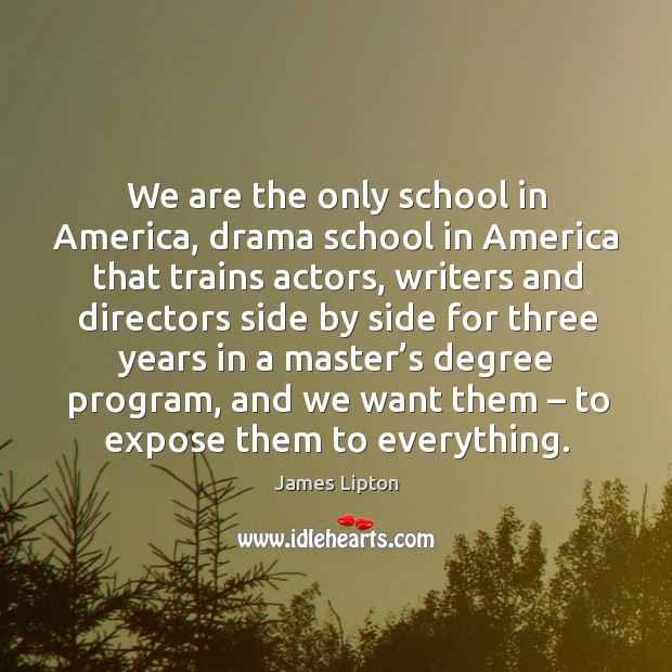 We are the only school in america, drama school in america that trains actors Image