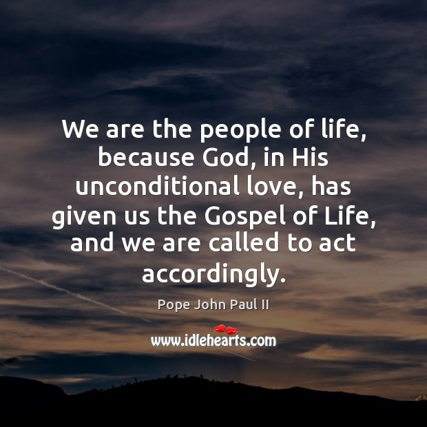 We are the people of life, because God, in His unconditional love, Unconditional Love Quotes Image
