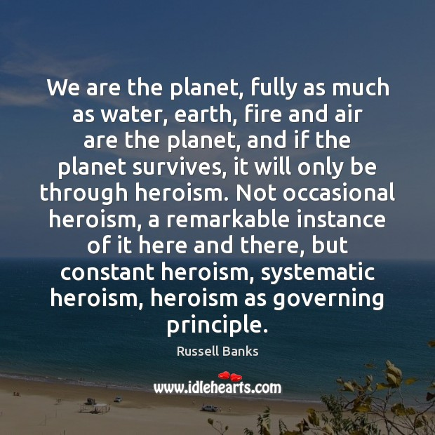 We are the planet, fully as much as water, earth, fire and Image