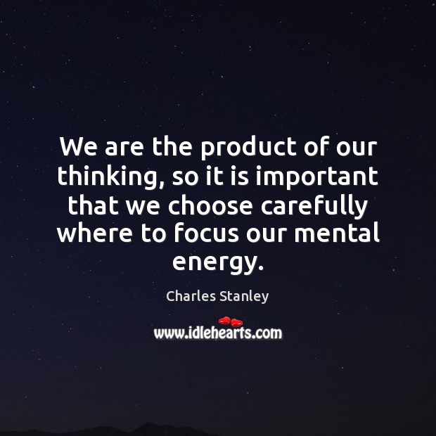 We are the product of our thinking, so it is important that Image