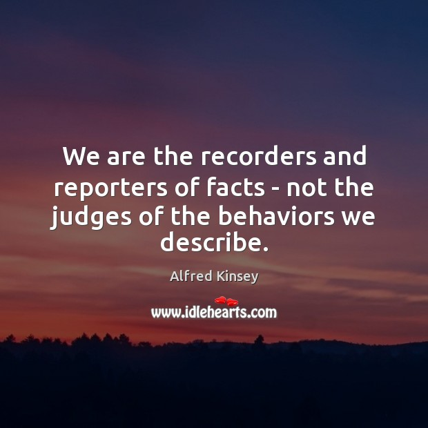 We are the recorders and reporters of facts – not the judges of the behaviors we describe. Image
