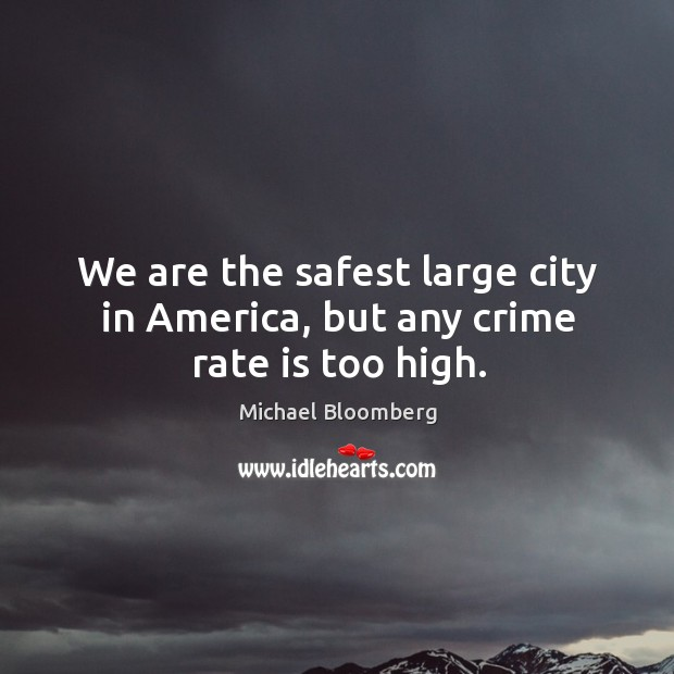 We are the safest large city in america, but any crime rate is too high. Image