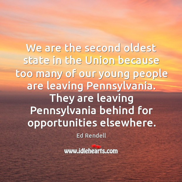 We are the second oldest state in the union because too many of our young people Ed Rendell Picture Quote