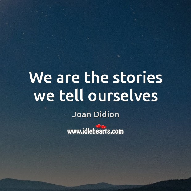 We are the stories we tell ourselves Image
