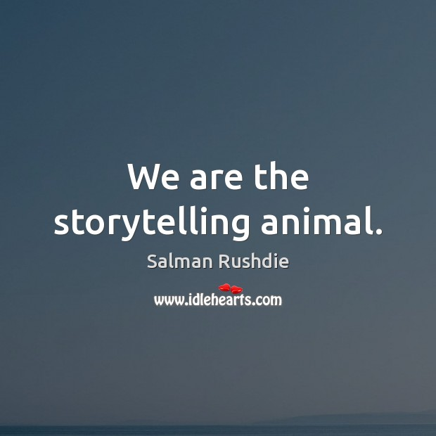 Image, We are the storytelling animal.