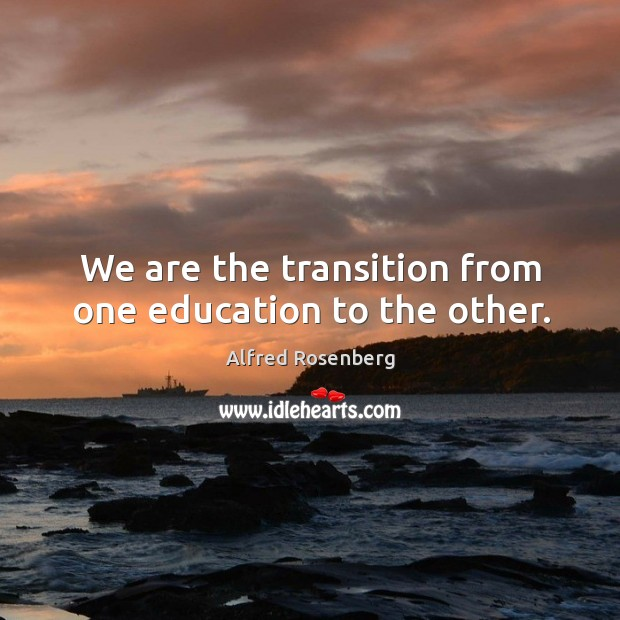 We are the transition from one education to the other. Image