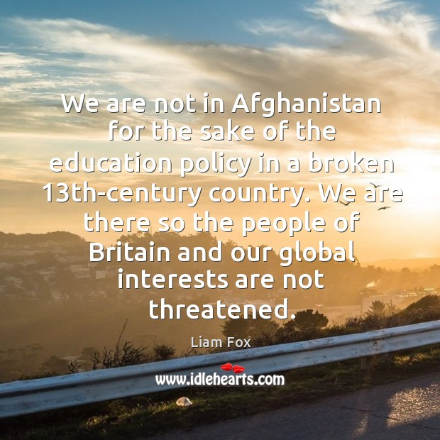 We are there so the people of britain and our global interests are not threatened. Image