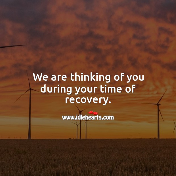 We are thinking of you during your time of recovery. Get Well Soon Messages Image