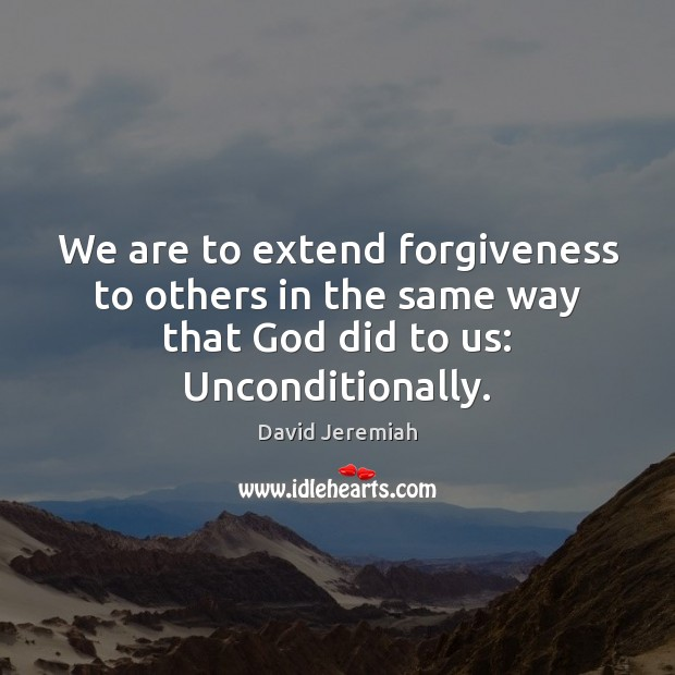 We are to extend forgiveness to others in the same way that David Jeremiah Picture Quote