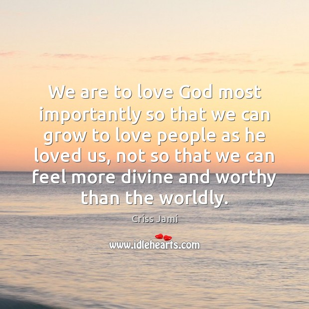 We are to love God most importantly so that we can grow Image