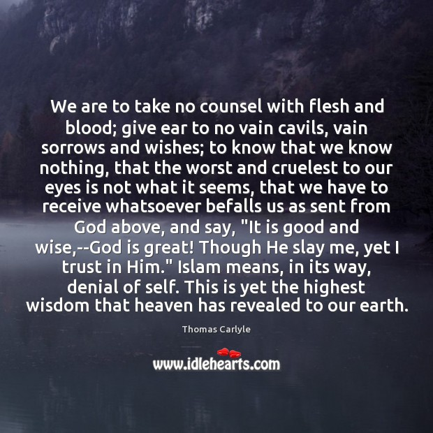 We are to take no counsel with flesh and blood; give ear Image