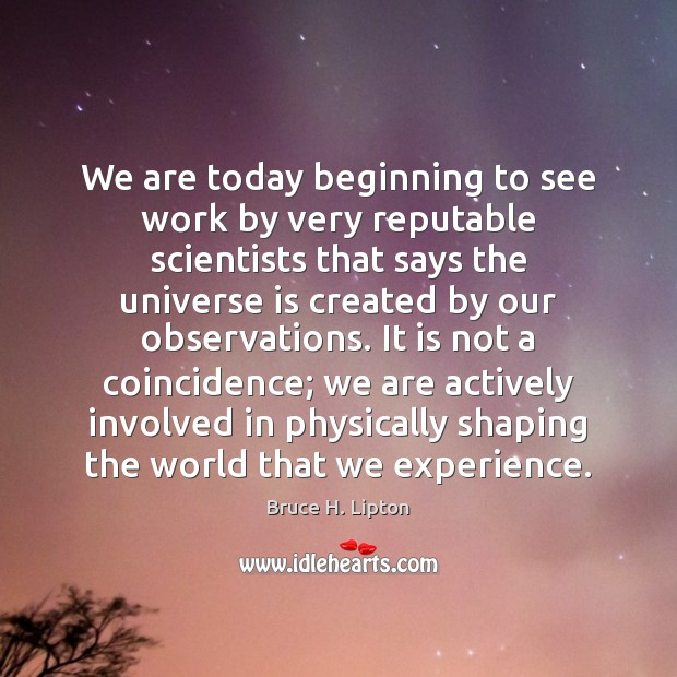 We are today beginning to see work by very reputable scientists that Bruce H. Lipton Picture Quote