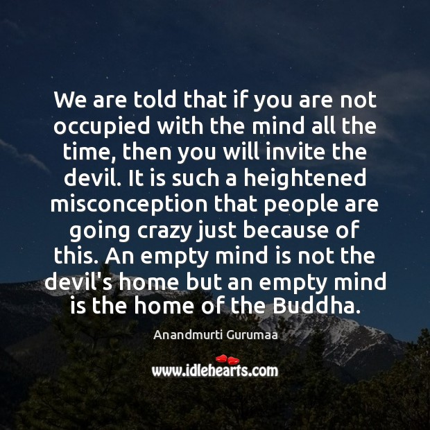 Image, We are told that if you are not occupied with the mind