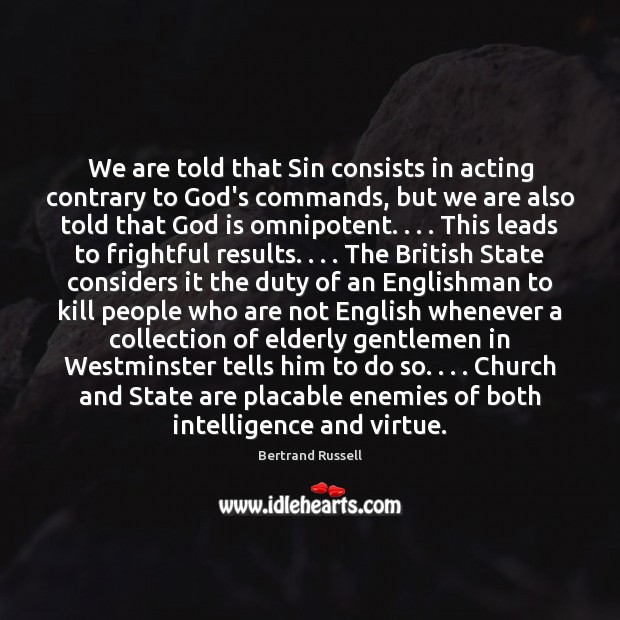 We are told that Sin consists in acting contrary to God's commands, Bertrand Russell Picture Quote