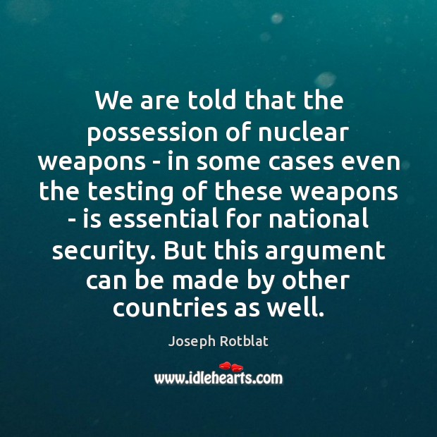 We are told that the possession of nuclear weapons – in some Image
