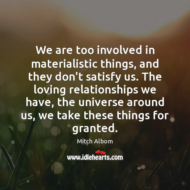 We Are Too Involved In Materialistic Things And They Dont Satisfy Us