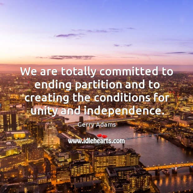 We are totally committed to ending partition and to creating the conditions for unity and independence. Image