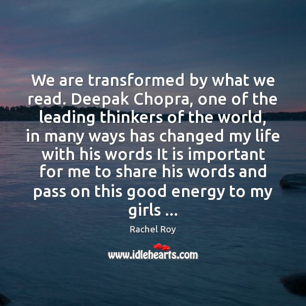 We are transformed by what we read. Deepak Chopra, one of the Rachel Roy Picture Quote
