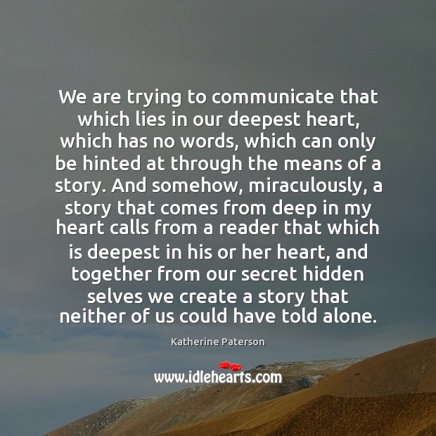 We are trying to communicate that which lies in our deepest heart, Image