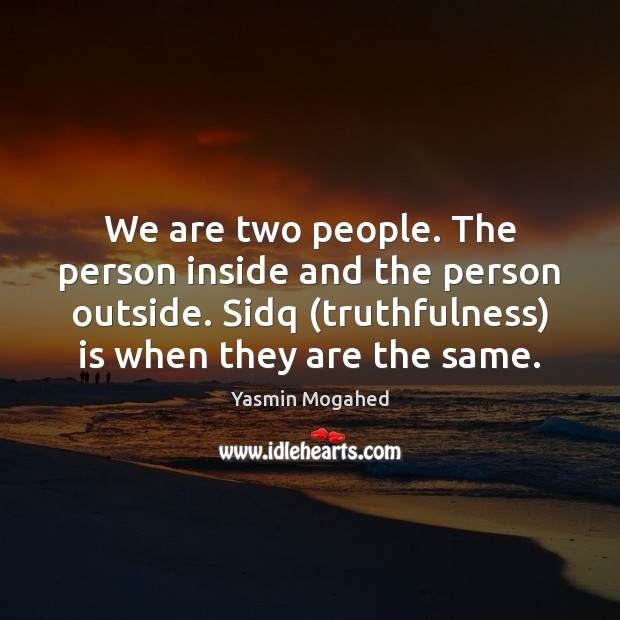 Image, We are two people. The person inside and the person outside. Sidq (