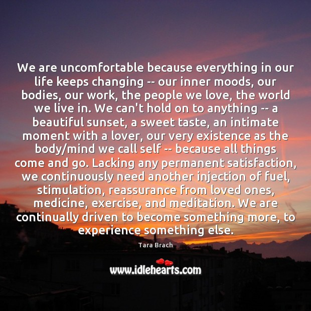 Image, We are uncomfortable because everything in our life keeps changing — our