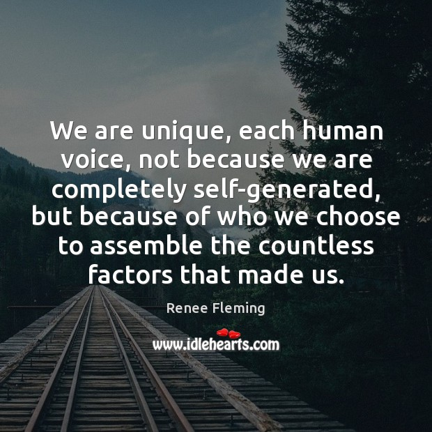 We are unique, each human voice, not because we are completely self-generated, Image