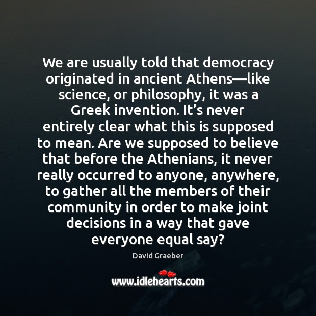 We are usually told that democracy originated in ancient Athens—like science, Image