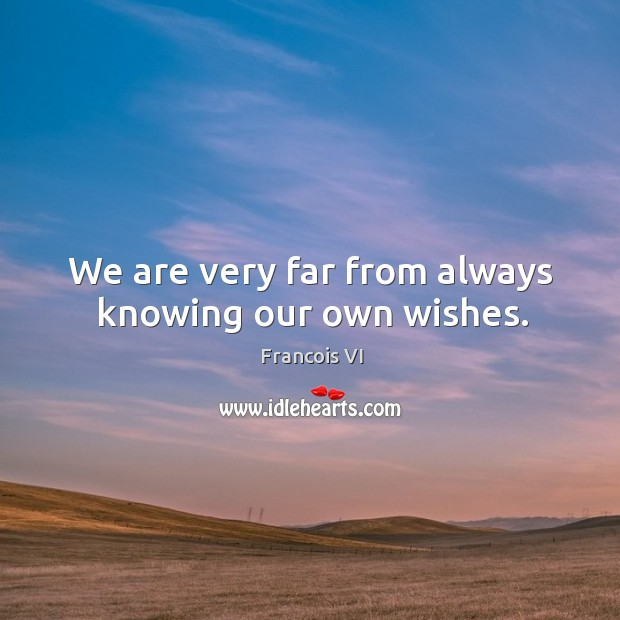 We are very far from always knowing our own wishes. Image