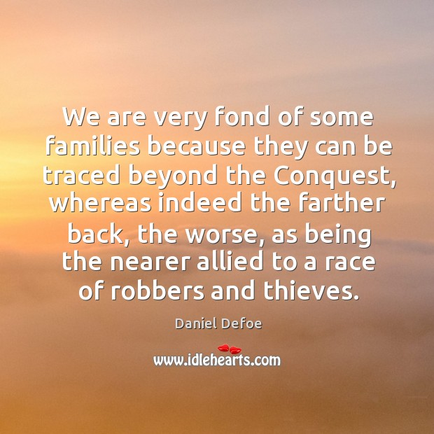 We are very fond of some families because they can be traced Image