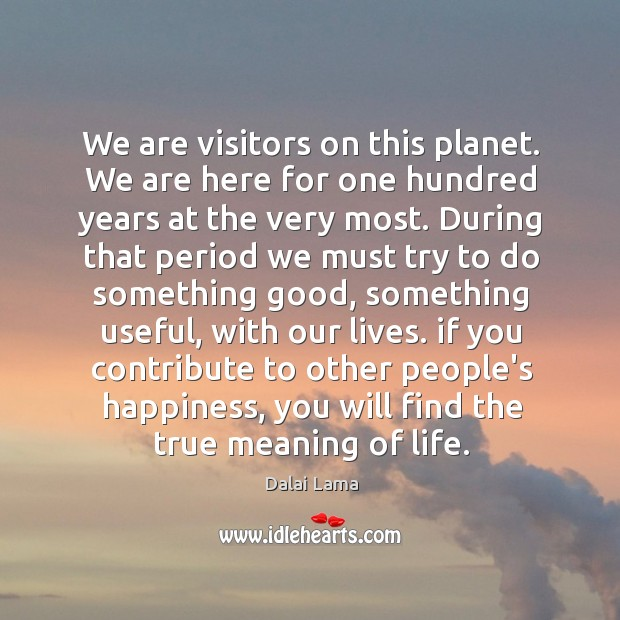 Image, We are visitors on this planet. We are here for one hundred