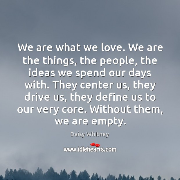We are what we love. We are the things, the people, the Image