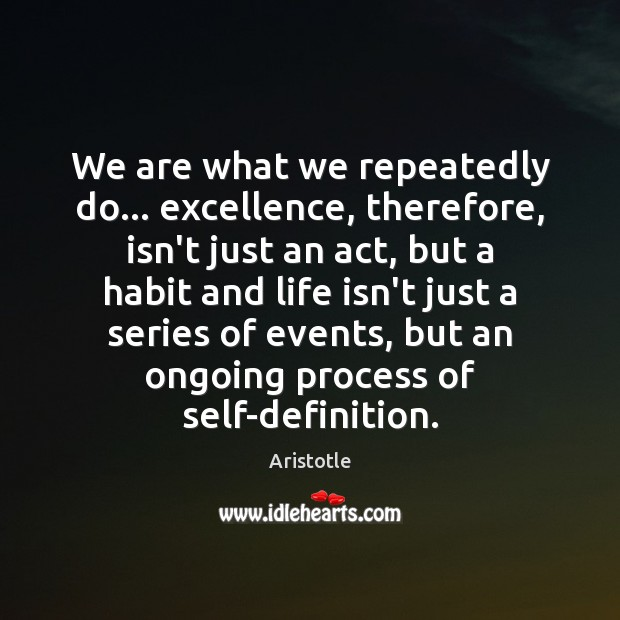 Image, We are what we repeatedly do… excellence, therefore, isn't just an act,