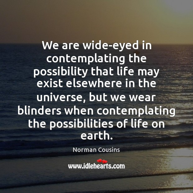 We are wide-eyed in contemplating the possibility that life may exist elsewhere Norman Cousins Picture Quote