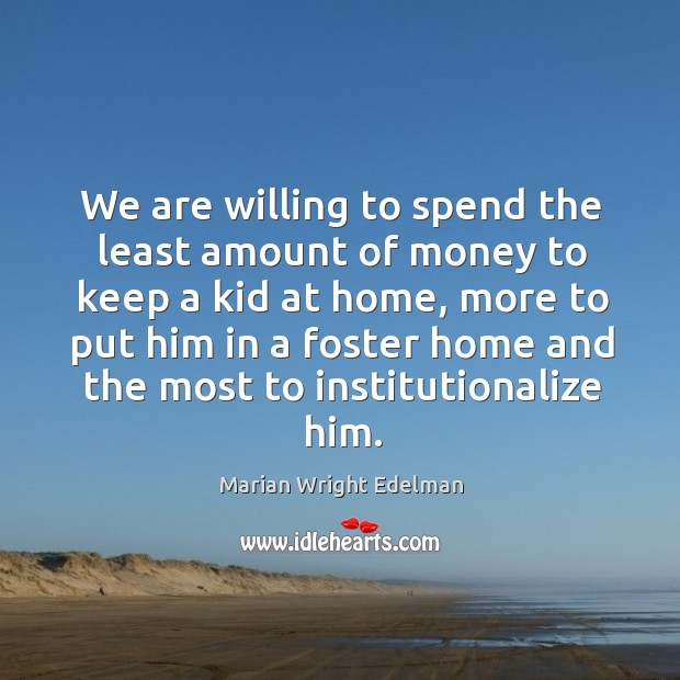 We are willing to spend the least amount of money to keep a kid at home Image